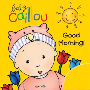 Baby Caillou: Good Morning!